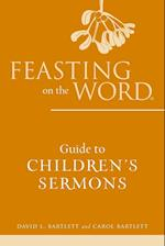 Feasting on the Word Guide to Children's Sermons (Feasting on the Word)