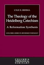 The Theology of the Heidelberg Catechism (Columbia Series in Reformed Theology)