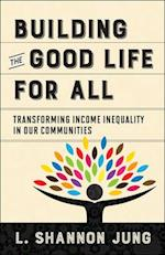 Building the Good Life for All af L. Shannon Jung