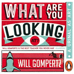 What Are You Looking At? (Audio Series) af Will Gompertz