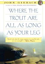 Where the Trout Are All as Long as Your Leg af John Gierach