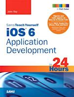 Sams Teach Yourself iOS 6 Application Development in 24 Hours af John Ray