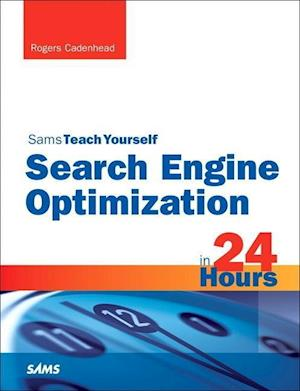 Bog, paperback Search Engine Optimization (SEO) in 24 Hours, Sams Teach Yourself af Rogers Cadenhead