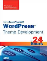 Sams Teach Yourself Wordpress Theme Development in 24 Hours (Sams Teach Yourself in 24 Hours)