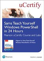 Sams Teach Yourself Windows Powershell in 24 Hours Pearson Ucertify Course and Labs (SAMS TEACH YOURSELF)