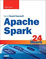 Apache Spark in 24 Hours, Sams Teach Yourself af Jeffrey Aven