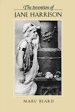 The Invention of Jane Harrison (REVEALING ANTIQUITY, nr. 14)