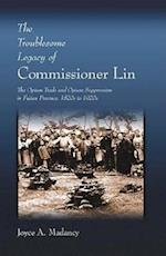 The Troublesome Legacy of Commissioner Lin (HARVARD EAST ASIAN MONOGRAPHS, nr. 227)