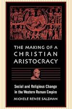 The Making of a Christian Aristocracy af Michele Renee Salzman