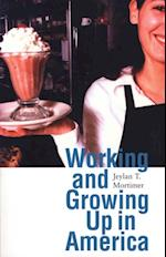 Working and Growing Up in America (Adolescent Lives)