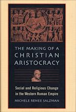 Making of a Christian Aristocracy af Michele Renee Salzman