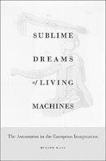 Sublime Dreams of Living Machines