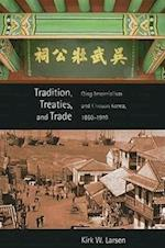 Tradition, Treaties, and Trade (HARVARD EAST ASIAN MONOGRAPHS, nr. 295)