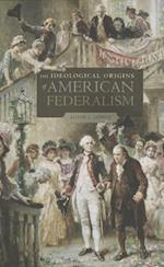 The Ideological Origins of American Federalism