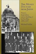 The Money Doctors from Japan (HARVARD EAST ASIAN MONOGRAPHS, nr. 339)