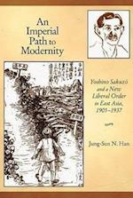 An Imperial Path to Modernity (HARVARD EAST ASIAN MONOGRAPHS, nr. 345)