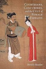 Courtesans, Concubines, and the Cult of Female Fidelity (Harvard-yenching Institute Monograph Series, nr. 83)