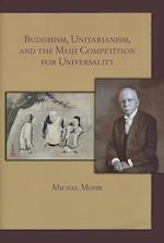 Buddhism, Unitarianism, and the Meiji Competition for Universality (HARVARD EAST ASIAN MONOGRAPHS, nr. 351)