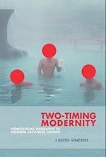 Two-Timing Modernity (HARVARD EAST ASIAN MONOGRAPHS, nr. 352)