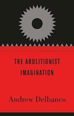 Abolitionist Imagination af Andrew Delbanco, Manisha Sinha, Darryl Pinckney