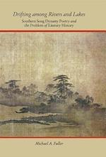 Drifting Among Rivers and Lakes (Harvard-yenching Institute Monograph Series, nr. 86)