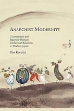 Anarchist Modernity (HARVARD EAST ASIAN MONOGRAPHS, nr. 356)