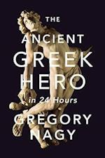 The Ancient Greek Hero in 24 Hours af Gregory Nagy