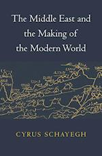 The Middle East and the Making of the Modern World af Cyrus Schayegh