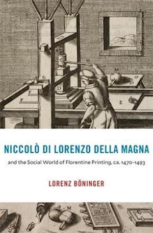 Niccolo di Lorenzo della Magna and the Social World of Florentine Printing, ca. 1470-1493
