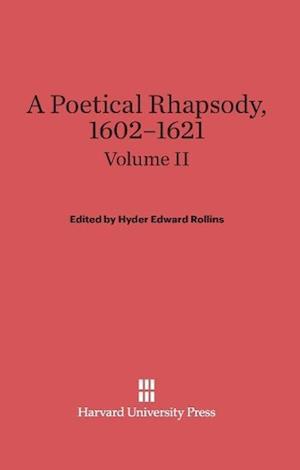 A Poetical Rhapsody, 1602-1621, Volume II, A Poetical Rhapsody, 1602-1621 Volume II