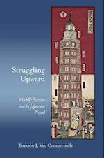 Struggling Upward (HARVARD EAST ASIAN MONOGRAPHS, nr. 393)
