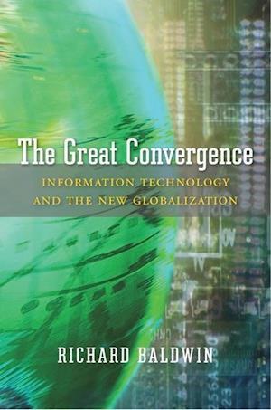Bog, hardback The Great Convergence af Richard Baldwin