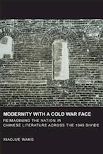 Modernity with a Cold War Face (HARVARD EAST ASIAN MONOGRAPHS)