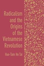 Radicalism and the Origins of the Vietnamese Revolution af Hue-Tam Ho Tai