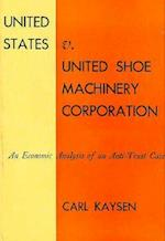 United States V. United Shoe Machinery Corporation (HARVARD ECONOMIC STUDIES)