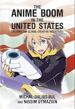 The Anime Boom in the United States (HARVARD EAST ASIAN MONOGRAPHS)