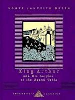 King Arthur and His Knights of the Round Table (Everyman's Library Children's Classics)