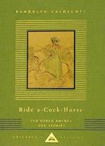 Ride a Cock-Horse and Other Rhymes and Stories (Everyman's Library Children's Classics)