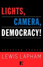 Lights, Camera, Democracy! af Lewis Lapham