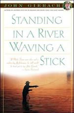 Standing in a River Waving a Stick (John Gierachs Fly fishing Library)