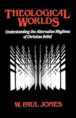 Theological Worlds: Understanding the Alternative Rhythms of Christian Belief