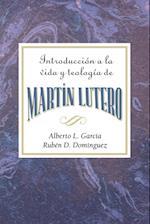 Introduccion a la Teologia y Vida de Martin Lutero Aeth af Assoc for Hispanic Theological Education, Alberto L. Garcia, Rueben Dominguez