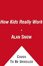 How Kids Really Work