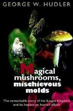 Magical Mushrooms, Mischievous Molds