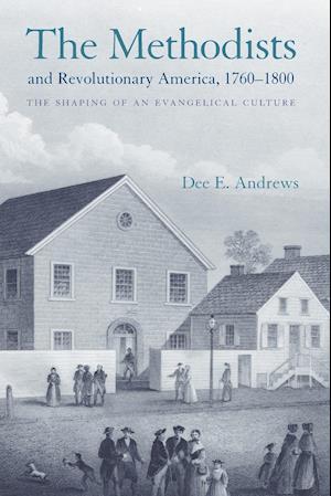 The Methodists and Revolutionary America, 1760-1800