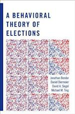 A Behavioral Theory of Elections af Jonathan Bendor, David A Siegel, Michael M Ting