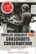Phyllis Schlafly and Grassroots Conservatism (POLITICS AND SOCIETY IN TWENTIETH-CENTURY AMERICA)