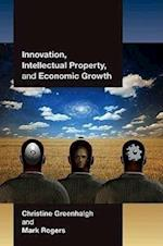 Innovation, Intellectual Property, and Economic Growth af Christine Greenhalgh, Mark Rogers