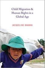 Child Migration and Human Rights in a Global Age af Jacqueline Bhabha