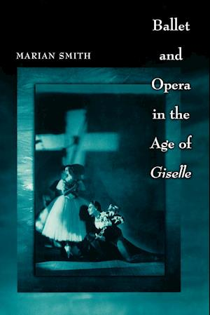 Ballet and Opera in the Age of Giselle